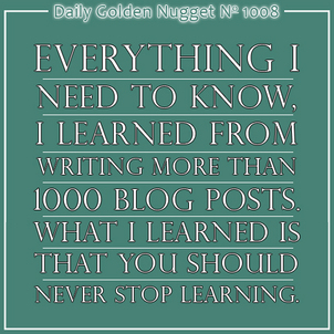 What Ive Learned About Blogging from Writing More Than 1,000 Posts... 3479-daily-golden-nugget-1008