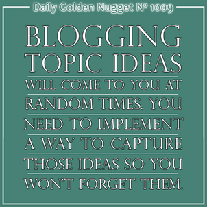8 Tips For Managing Your Blogging Ideas 519-daily-golden-nugget-1009