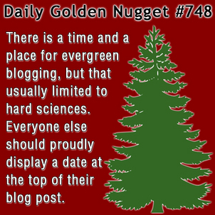 Evergreen Blogging vs. Dated Blogging 8652-daily-golden-nugget-748