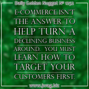 E-Commerce Isnt The Answer for A Declining Business: Learn Who Your Customer Is First daily-golden-nugget-1252-91